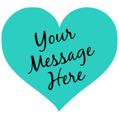 """teal heart with black script """"Your Message Here"""""""